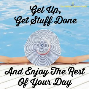 Get up, Get Stuff Done, and Enjoy the Rest of Your Day