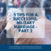 5 Tips for a Successful Military Marriage – Part 2