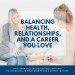 Balancing Health, Relationships, and a Career You Love