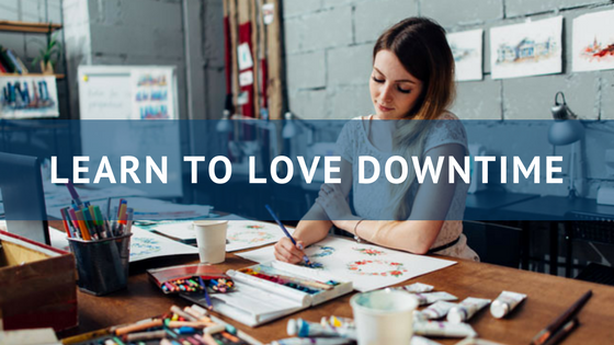 Learn to Love Downtime
