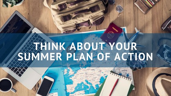 Think About Your Summer Plan of Action