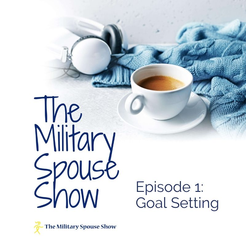 The Military Spouse Show - Episode 1: Goal Setting
